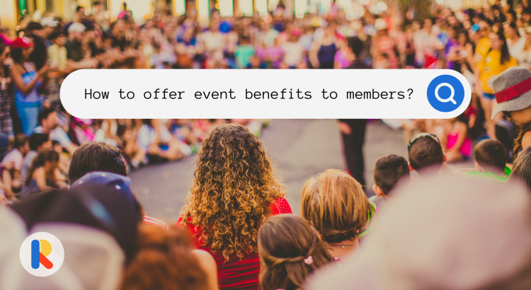 Event Benefits: How to Offer Them to Members in Your Membership Organization