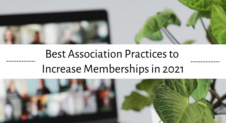 Best Association Practices to Increase Memberships in 2021