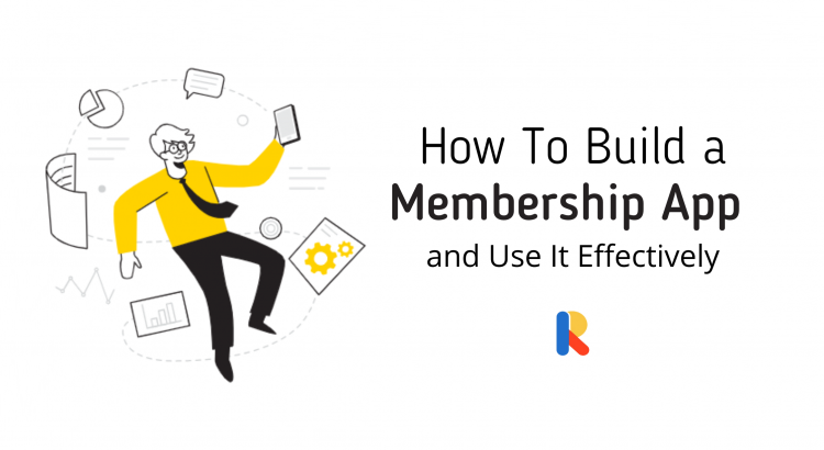 How to Build a Membership App and Use It Effectively
